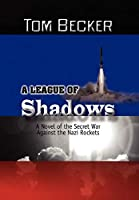 A League of Shadows: A Novel of the Secret War Against the Nazi Rockets