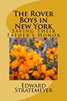 The Rover Boys in New York: Saving Their Father's Honor (Rover Boys for Young Americans)