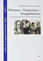 Pietismus - Neupietismus - Evangelikalismus: Identitaetskonstruktionen im erwecklichen Protestantismus