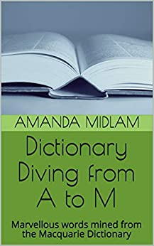 Dictionary Diving from A to M: Marvellous words mined from the Macquarie Dictionary by [Midlam, Amanda]