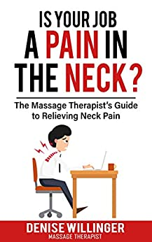 IS YOUR JOB A PAIN IN THE NECK?: The Massage Therapist's Guide to Relieving Neck Pain by [Willinger, Denise]