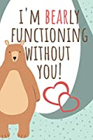 I'm Bearly Functioning Without You!: Lined Notebook / Journal Great For Gift