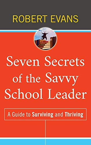 Download Seven Secrets of the Savvy School Leader: A Guide to Surviving and Thriving 0470507322