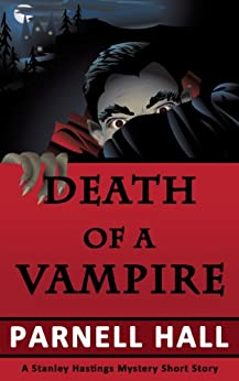 Death of a Vampire (Stanley Hastings Mystery, A Short Story) by [Hall, Parnell]