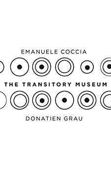 The Transitory Museum by [Coccia, Emanuele, Grau, Donatien]