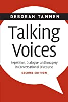 Talking Voices: Repetition, Dialogue, and Imagery in Conversational Discourse (Studies in Interactional Sociolinguistics)