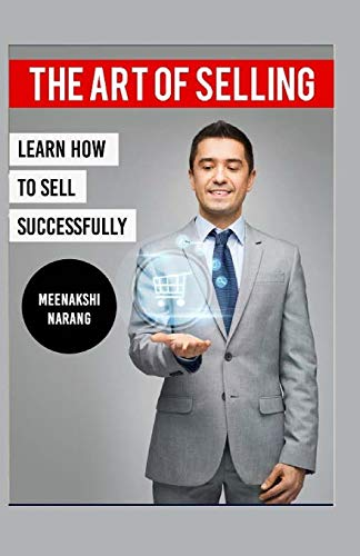 Download The Art of Selling: Learn How to Sell Successfully 1523870745