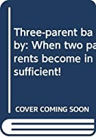 Three-parent baby: When two parents become insufficient!