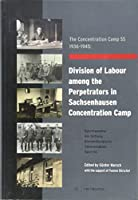 The Concentration Camp SS 1936-1945: Division of Labour among the Perpetrators in Sachsenhausen Concentration Camp: An exhibition at the historical site