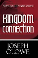 Kingdom Connection: . . . the Orientation to Kingdom Lifestyle