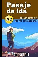 Spanish Novels: Pasaje de ida (Spanish Novels for Pre Intermediates - A2)