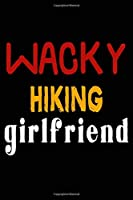 Wacky Hiking Girlfriend: College Ruled Journal or Notebook (6x9 inches) with 120 pages