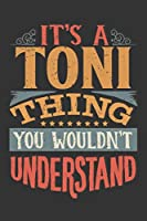 Its A Toni Thing You Wouldnt Understand: Toni Diary Planner Notebook Journal 6x9 Personalized Customized Gift For Someones Surname Or First Name is Toni