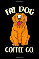 fat dog coffe co.: Golden Retriever Coffee Lovers Fresh Coffee Journal/Notebook Blank Lined Ruled 6x9 100 Pages