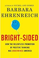 Bright-Sided How the Relentless Promotion of Positive Thinking Has Undermined America [並行輸入品]