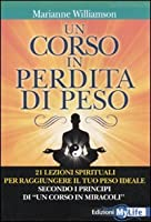 Un corso in perdita di peso. 21 lezioni spirituali per raggiungere il tuo peso ideale secondo i principi di «un corso in miracoli»