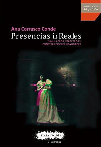Presencias irreales/ Unrealistic presences: Simulacros, Espectros Y Construcción De Realidades/ Simulation, Spectrum and Construction of Realities (Hispanica Legenda)