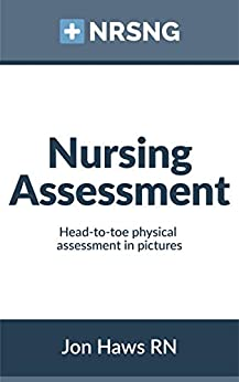 Nursing Assessment: Head-to-Toe Assessment in Pictures (Health Assessment in Nursing) by [Haws, Jon]