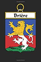 Brière: Brière Coat of Arms and Family Crest Notebook Journal (6 x 9 - 100 pages)