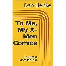 To Me, My X-Men Comics: The Grant Morrison Run (English Edition)