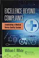 Excellence Beyond Compliance: Establishing a Medical Device Quality System