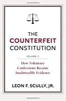 The Counterfeit Constitution II: How Voluntary Confessions Became Inadmissible Evidence (Volume 2) [並行輸入品]