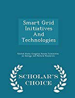 Smart Grid Initiatives and Technologies - Scholar's Choice Edition
