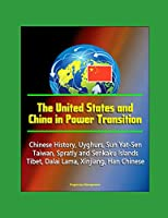 The United States and China in Power Transition - Chinese History, Uyghurs, Sun Yat-Sen, Taiwan, Spratly and Senkaku Islands, Tibet, Dalai Lama, Xinjiang, Han Chinese