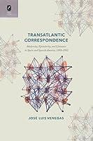 Transatlantic Correspondence: Modernity, Epistolarity, and Literature in Spain and Spanish America, 1898-1992 (Transoceanic Studies)