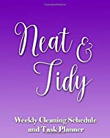 Neat & Tidy: Weekly Cleaning Schedule and Task Planner - The Perfect Notebook to Help Busy People Stay on Top of Household Chores and Create an Effective Housework Routine!