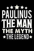 Notizbuch: Paulinus The Man The Myth The Legend (120 linierte Seiten als u.a. Tagebuch, Reisetagebuch fuer Vater, Ehemann, Freund, Kumpe, Bruder, Onkel und mehr)