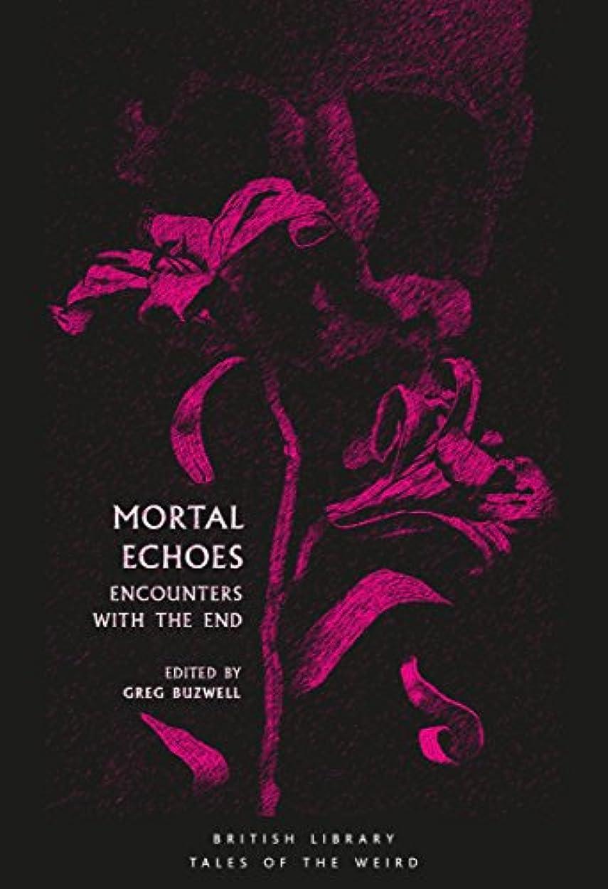 ハーネスナット腫瘍Mortal Echoes: Encounters with the End (British Library Tales of the Weird Book 4) (English Edition)