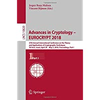 Advances in Cryptology – EUROCRYPT 2018: 37th Annual International Conference on the Theory and Applications of Cryptographic Techniques, Tel Aviv, Israel, April 29 - May 3, 2018 Proceedings, Part I (Lecture Notes in Computer Science)