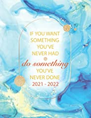 Academic Planner 2021-2022: IF YOU WANT SOMETHING YOU'VE NEVER HAD do something YOU'VE NEVER DONE 2021 - 2