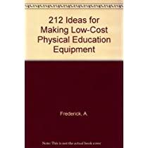 212 Ideas for Making Low-Cost Physical Education Equipment