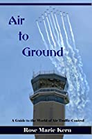 Air to Ground: A Guide for Pilots to the World of Air Traffic Control and Aviation Weather