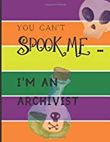 YOU CAN'T SPOOK ME... I'M AN ARCHIVIST: Fun Halloween-themed lined notebook/journal for adults/archivists, 120 pages, 8.5x11in
