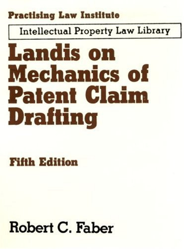 Landis On Mechanics Of Patent Claim Drafting (Practising Law Institute Intellectual Property Law Library)