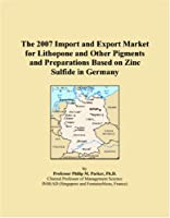 The 2007 Import and Export Market for Lithopone and Other Pigments and Preparations Based on Zinc Sulfide in Germany