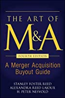 The Art of M & A: A Merger, Acquisition, Buyout Guide