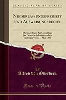 Niederlassungsfreiheit Und Ausweisungsrecht: Dargestellt Auf Der Grundlage Des Deutsch-Schweizerischen Vertrages Vom 31. Mai 1890 (Classic Reprint)