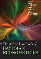 The Oxford Handbook of Bayesian Econometrics (Oxford Handbooks)