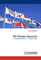 On Olympic Boycotts: Its Appropriateness as a Political Mean
