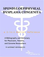 Spondyloepiphyseal Dysplasia Congenita - A Bibliography and Dictionary for Physicians, Patients, and Genome Researchers