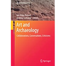 Art and Archaeology: Collaborations, Conversations, Criticisms (One World Archaeology Book 11)