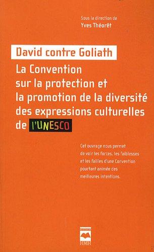 David contre Goliath. La Convention sur la protection et la promotion de la diversité des expressions culturelles de l'UNESCO