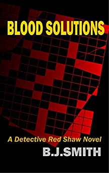 Blood Solutions: A Detective Red Shaw Novel by [Smith, B.J.]