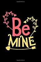 Be Mine: Super Best Valentines Day Notebook Gift for Inspirational Thoughts and Writings Journal