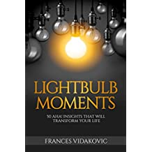 Lightbulb Moments: 50 Aha! Insights That Will Transform Your Life