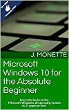 Microsoft Windows 10 for the Absolute Beginner - IN A SNAP LEARNING SERIES: Learn the basics of the Microsoft Windows 10 operating system in 25 pages or less! (English Edition)